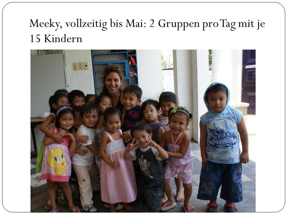 Meeky, vollzeitig bis Mai: 2 Gruppen pro Tag mit je 15 Kindern