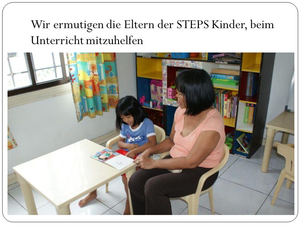Wir ermutigen die Eltern der STEPS Kinder, beim Unterricht mitzuhelfen