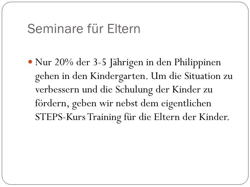 Seminare für Eltern Nur 20% der 3-5 Jährigen in den Philippinen gehen in den Kindergarten.