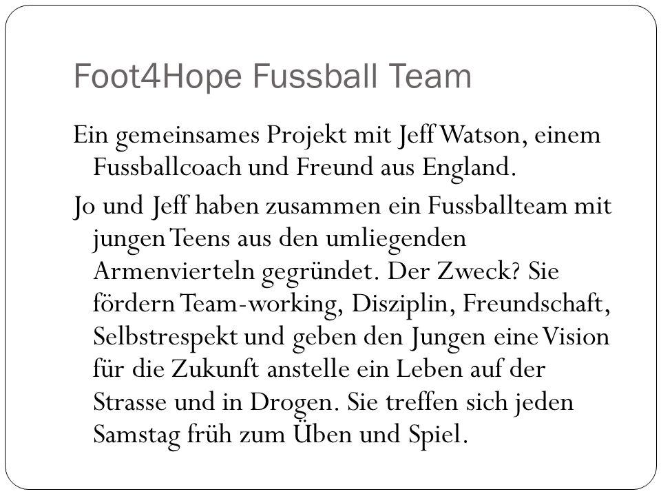 Foot4Hope Fussball Team Ein gemeinsames Projekt mit Jeff Watson, einem Fussballcoach und Freund aus England.