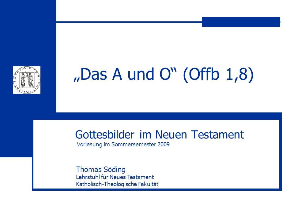 Söding, Gottesfrage im NT2 Gottesbilder im Neuen Testament Offb 1,8 Ich bin das Alpha und das Omega, spricht der Herrgott, der war und der ist und der kommt, der Herrscher des Alls.