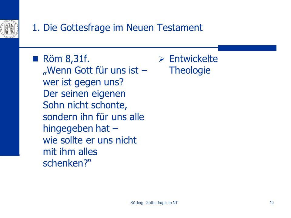 Söding, Gottesfrage im NT10 1. Die Gottesfrage im Neuen Testament Röm 8,31f. Wenn Gott für uns ist – wer ist gegen uns? Der seinen eigenen Sohn nicht