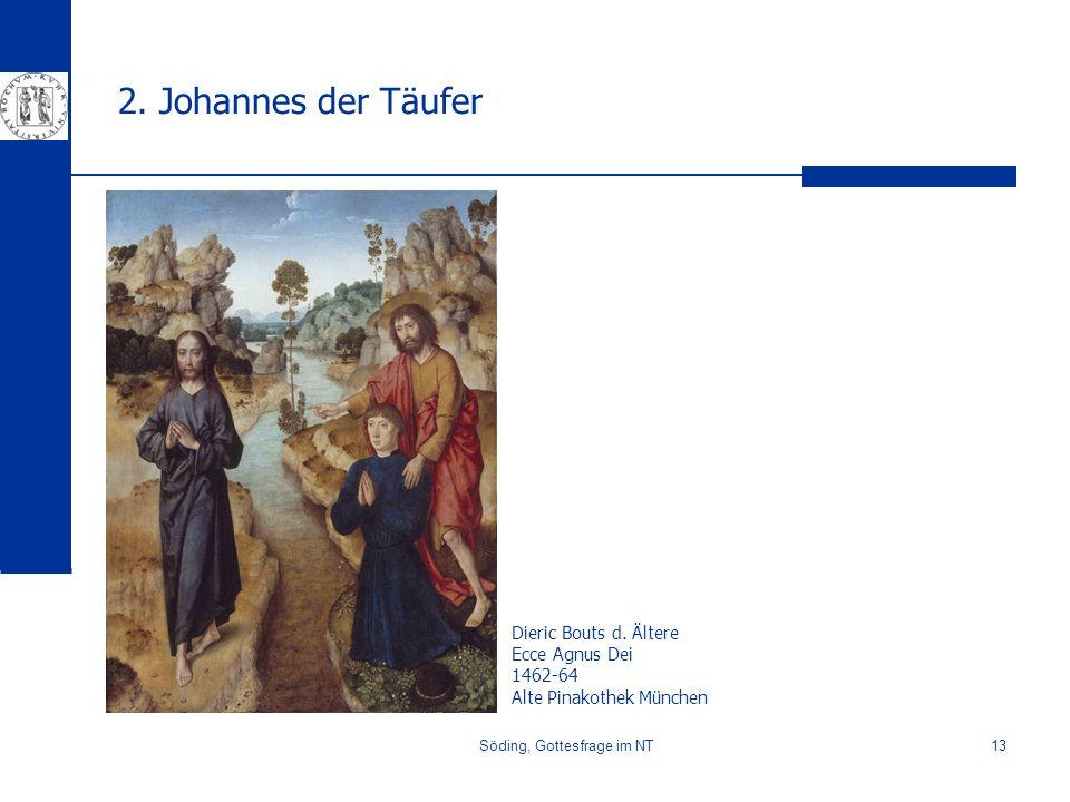 Söding, Gottesfrage im NT13 2. Johannes der Täufer Dieric Bouts d. Ältere Ecce Agnus Dei 1462-64 Alte Pinakothek München