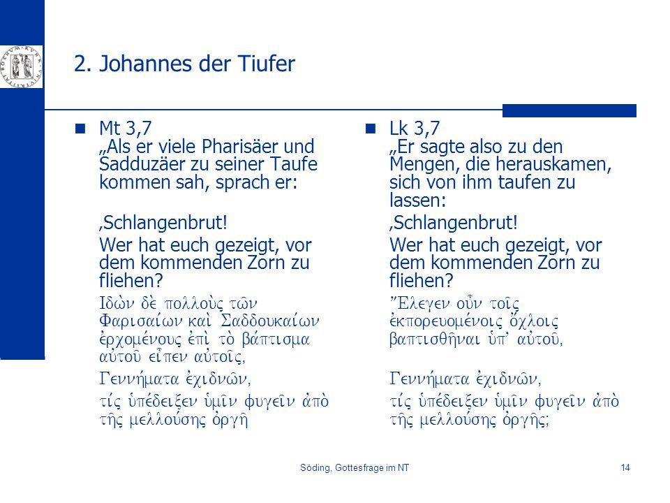 Söding, Gottesfrage im NT14 2. Johannes der Tiufer Mt 3,7 Als er viele Pharisäer und Sadduzäer zu seiner Taufe kommen sah, sprach er: Schlangenbrut! W