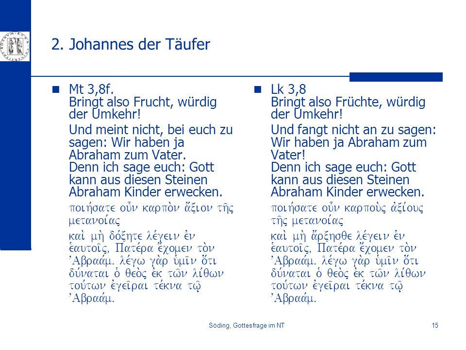 Söding, Gottesfrage im NT15 2. Johannes der Täufer Mt 3,8f. Bringt also Frucht, würdig der Umkehr! Und meint nicht, bei euch zu sagen: Wir haben ja Ab