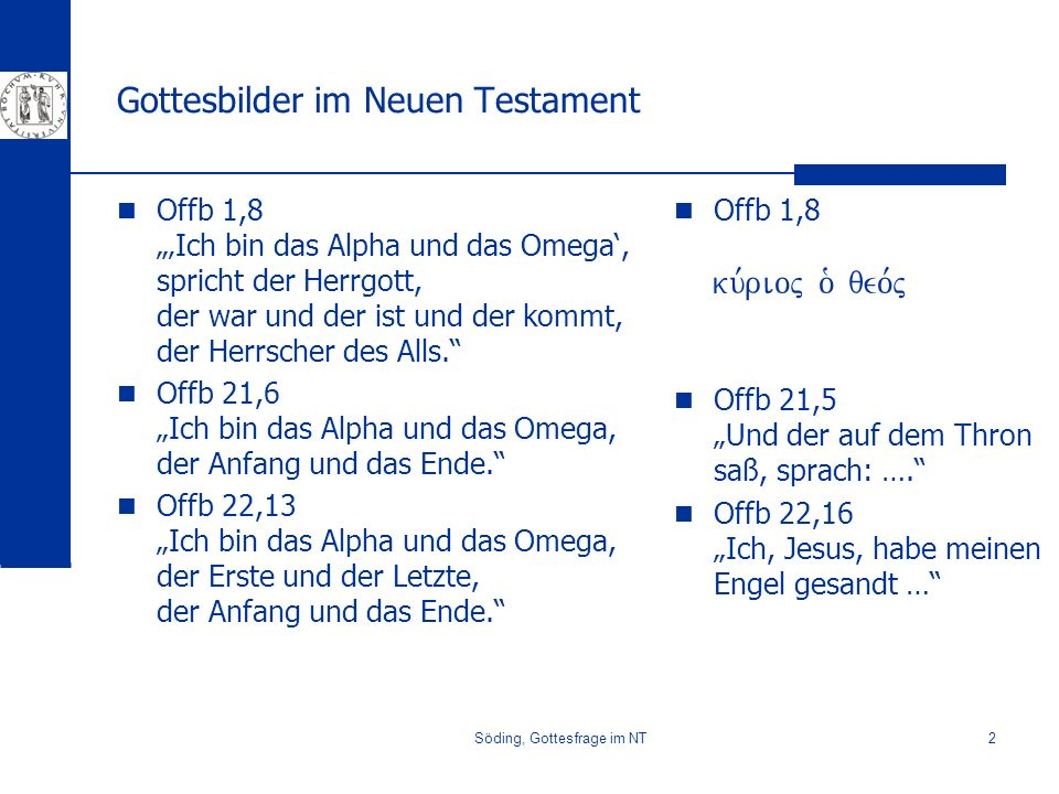 Söding, Gottesfrage im NT2 Gottesbilder im Neuen Testament Offb 1,8 Ich bin das Alpha und das Omega, spricht der Herrgott, der war und der ist und der