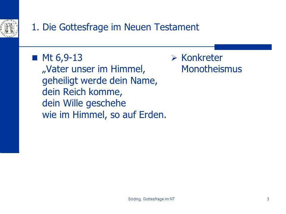 Söding, Gottesfrage im NT3 1. Die Gottesfrage im Neuen Testament Mt 6,9-13 Vater unser im Himmel, geheiligt werde dein Name, dein Reich komme, dein Wi