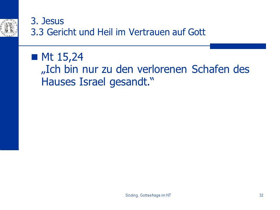 Söding, Gottesfrage im NT32 3. Jesus 3.3 Gericht und Heil im Vertrauen auf Gott Mt 15,24 Ich bin nur zu den verlorenen Schafen des Hauses Israel gesan