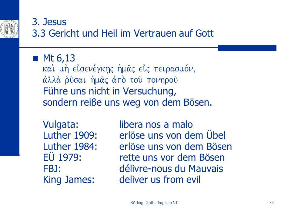 Söding, Gottesfrage im NT33 3. Jesus 3.3 Gericht und Heil im Vertrauen auf Gott Mt 6,13 kai. mh. eivsene,gkh|j h`ma/j eivj peirasmo,n( avlla. r`u/sai