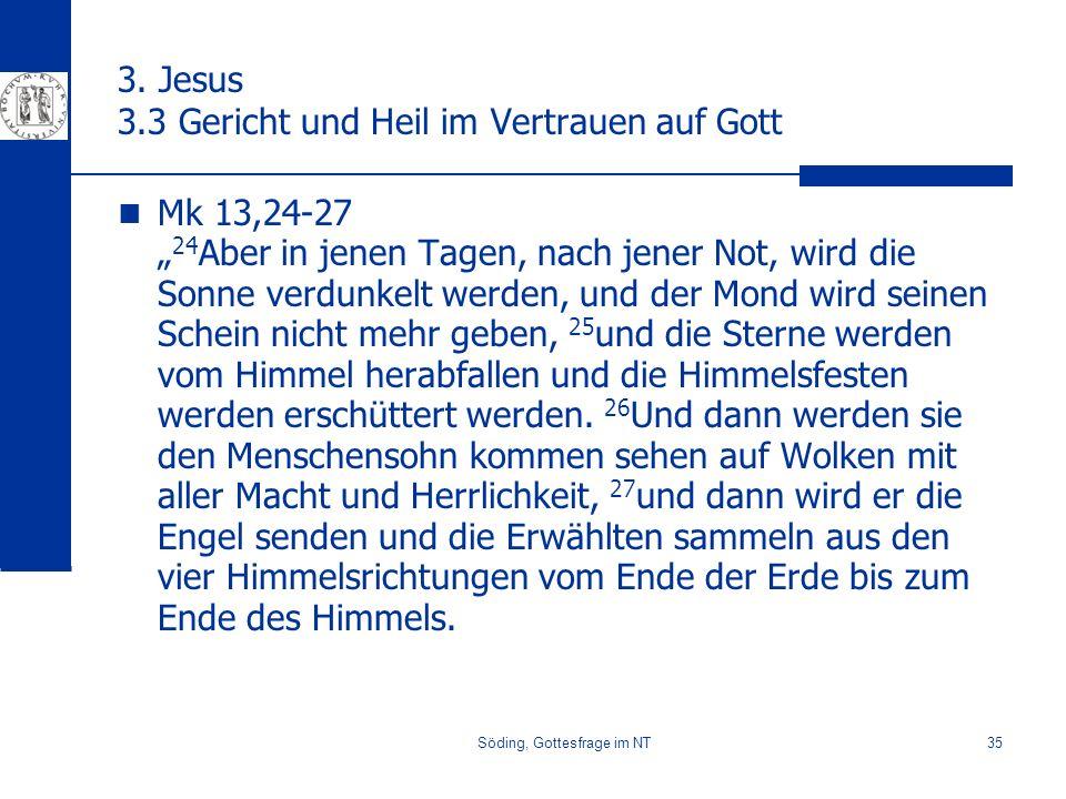 Söding, Gottesfrage im NT35 3. Jesus 3.3 Gericht und Heil im Vertrauen auf Gott Mk 13,24-27 24 Aber in jenen Tagen, nach jener Not, wird die Sonne ver