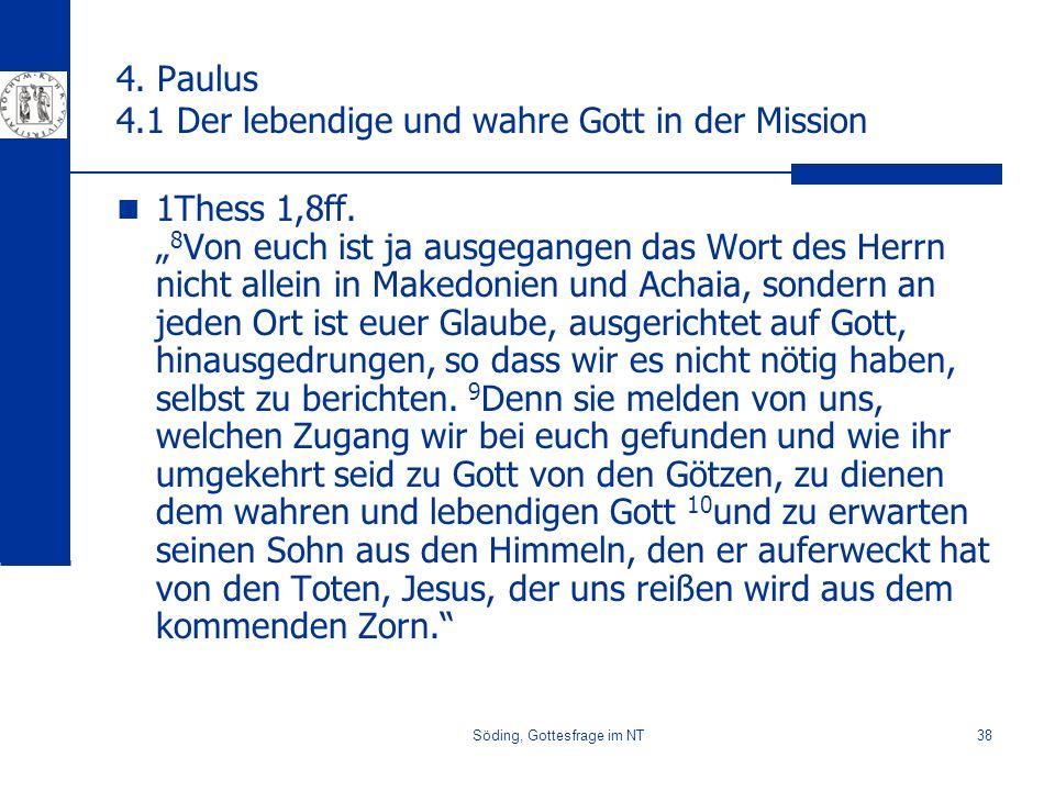Söding, Gottesfrage im NT38 4. Paulus 4.1 Der lebendige und wahre Gott in der Mission 1Thess 1,8ff. 8 Von euch ist ja ausgegangen das Wort des Herrn n