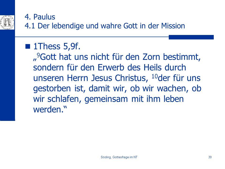 Söding, Gottesfrage im NT39 4. Paulus 4.1 Der lebendige und wahre Gott in der Mission 1Thess 5,9f. 9 Gott hat uns nicht für den Zorn bestimmt, sondern