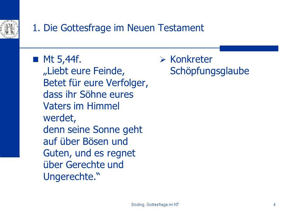 Söding, Gottesfrage im NT4 1. Die Gottesfrage im Neuen Testament Mt 5,44f. Liebt eure Feinde, Betet für eure Verfolger, dass ihr Söhne eures Vaters im