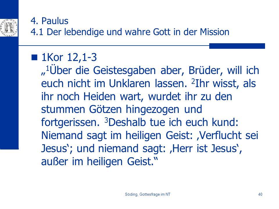 Söding, Gottesfrage im NT40 4. Paulus 4.1 Der lebendige und wahre Gott in der Mission 1Kor 12,1-3 1 Über die Geistesgaben aber, Brüder, will ich euch