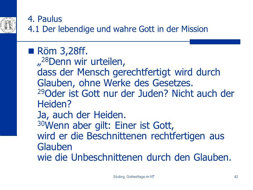 Söding, Gottesfrage im NT42 4. Paulus 4.1 Der lebendige und wahre Gott in der Mission Röm 3,28ff. 28 Denn wir urteilen, dass der Mensch gerechtfertigt