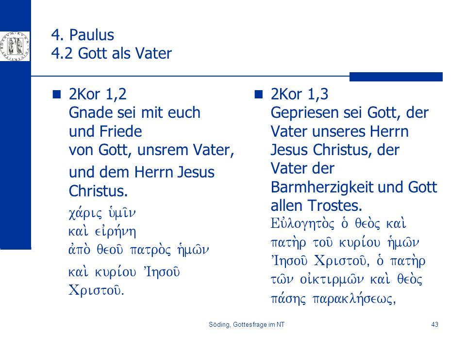 Söding, Gottesfrage im NT43 4. Paulus 4.2 Gott als Vater 2Kor 1,2 Gnade sei mit euch und Friede von Gott, unsrem Vater, und dem Herrn Jesus Christus.
