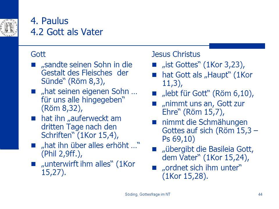 Söding, Gottesfrage im NT44 4. Paulus 4.2 Gott als Vater Gott sandte seinen Sohn in die Gestalt des Fleisches der Sünde (Röm 8,3), hat seinen eigenen