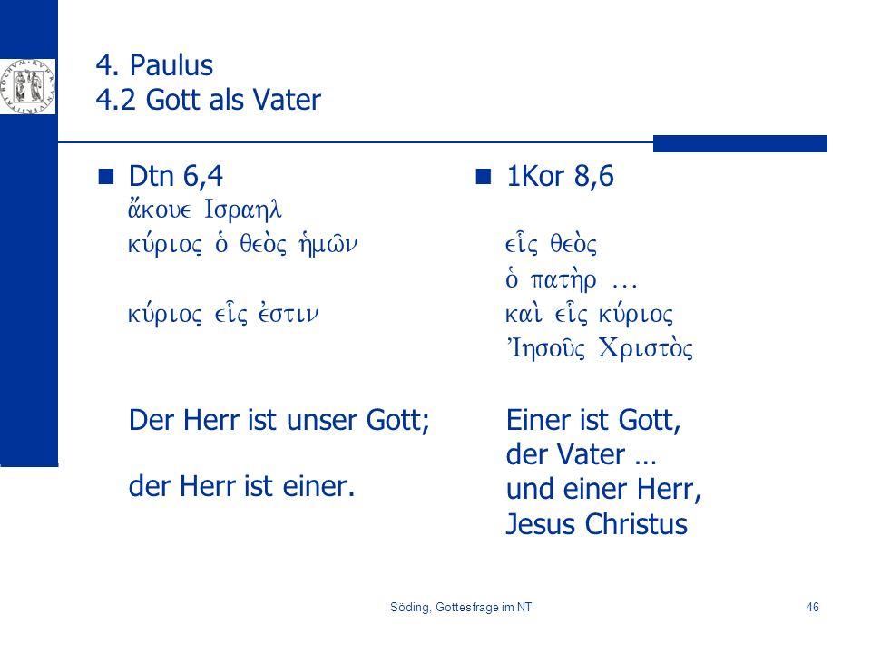 Söding, Gottesfrage im NT46 4. Paulus 4.2 Gott als Vater Dtn 6,4 a;koue Israhl ku,rioj o` qeo.j h`mw/n ku,rioj ei-j evstin Der Herr ist unser Gott; de