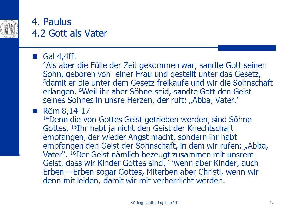 Söding, Gottesfrage im NT47 4. Paulus 4.2 Gott als Vater Gal 4,4ff. 4 Als aber die Fülle der Zeit gekommen war, sandte Gott seinen Sohn, geboren von e