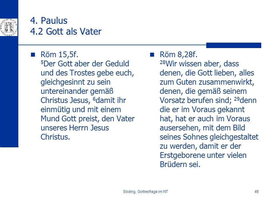 Söding, Gottesfrage im NT48 4. Paulus 4.2 Gott als Vater Röm 15,5f. 5 Der Gott aber der Geduld und des Trostes gebe euch, gleichgesinnt zu sein untere