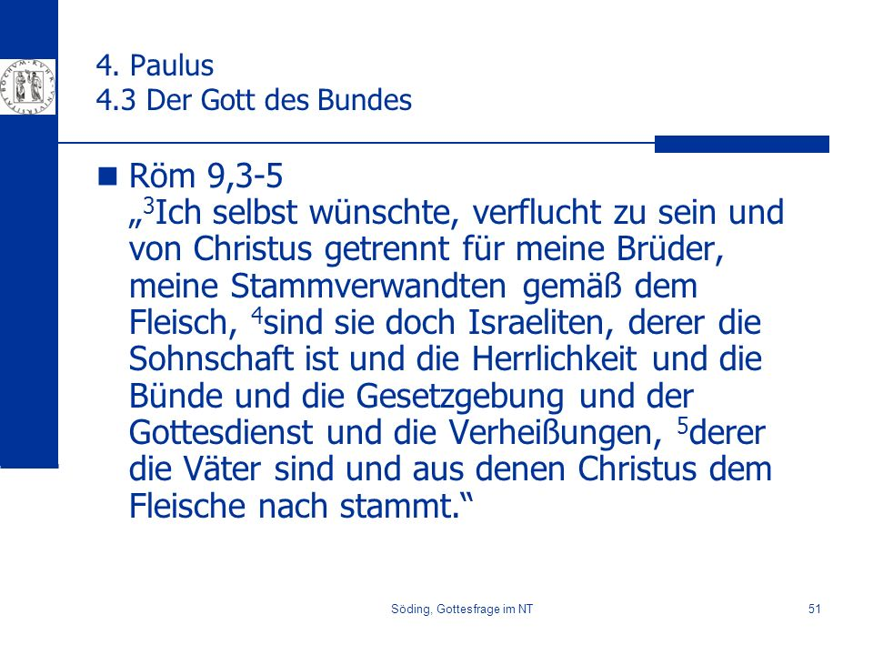 Söding, Gottesfrage im NT51 4. Paulus 4.3 Der Gott des Bundes Röm 9,3-5 3 Ich selbst wünschte, verflucht zu sein und von Christus getrennt für meine B
