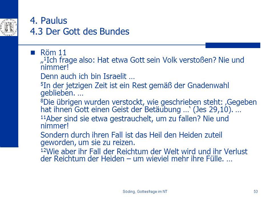 Söding, Gottesfrage im NT53 4. Paulus 4.3 Der Gott des Bundes Röm 11 1 Ich frage also: Hat etwa Gott sein Volk verstoßen? Nie und nimmer! Denn auch ic