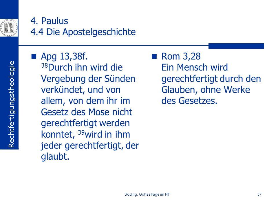 Söding, Gottesfrage im NT57 4. Paulus 4.4 Die Apostelgeschichte Apg 13,38f. 38 Durch ihn wird die Vergebung der Sünden verkündet, und von allem, von d