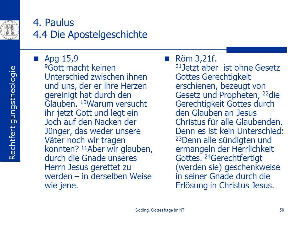 Söding, Gottesfrage im NT58 4. Paulus 4.4 Die Apostelgeschichte Apg 15,9 9 Gott macht keinen Unterschied zwischen ihnen und uns, der er ihre Herzen ge