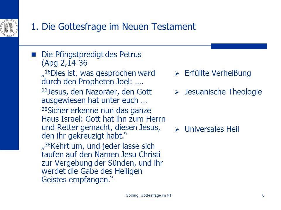 Söding, Gottesfrage im NT6 1. Die Gottesfrage im Neuen Testament Die Pfingstpredigt des Petrus (Apg 2,14-36 16 Dies ist, was gesprochen ward durch den