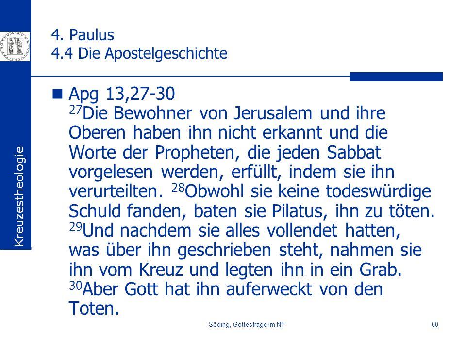 Söding, Gottesfrage im NT60 4. Paulus 4.4 Die Apostelgeschichte Apg 13,27-30 27 Die Bewohner von Jerusalem und ihre Oberen haben ihn nicht erkannt und