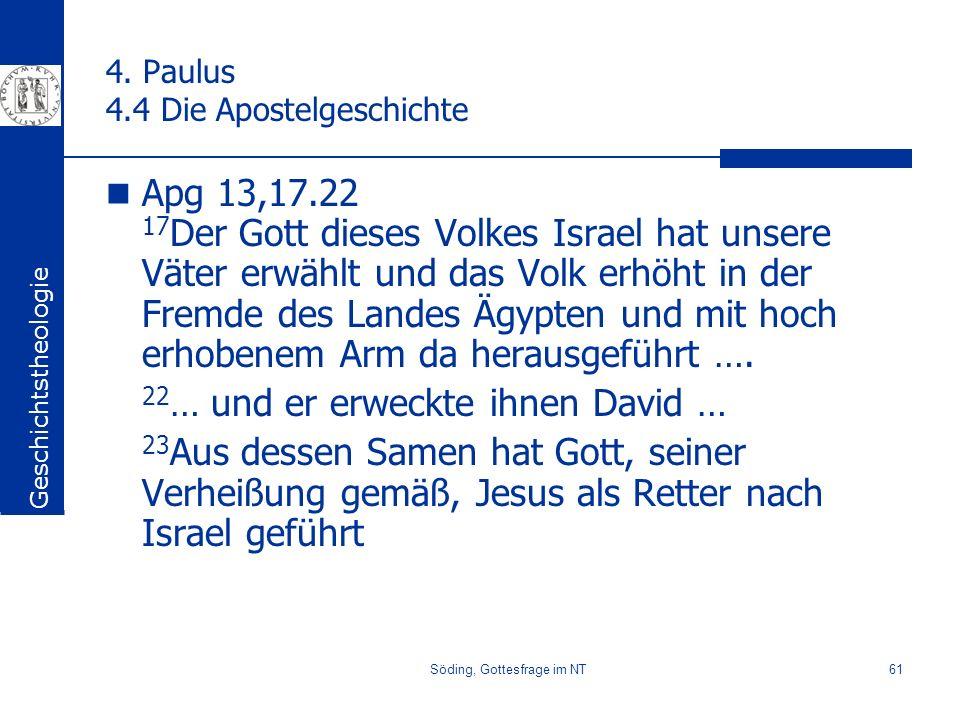 Söding, Gottesfrage im NT61 4. Paulus 4.4 Die Apostelgeschichte Apg 13,17.22 17 Der Gott dieses Volkes Israel hat unsere Väter erwählt und das Volk er