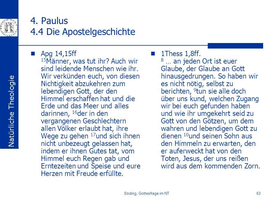 Söding, Gottesfrage im NT63 4. Paulus 4.4 Die Apostelgeschichte Apg 14,15ff 15 Männer, was tut ihr? Auch wir sind leidende Menschen wie ihr. Wir verkü