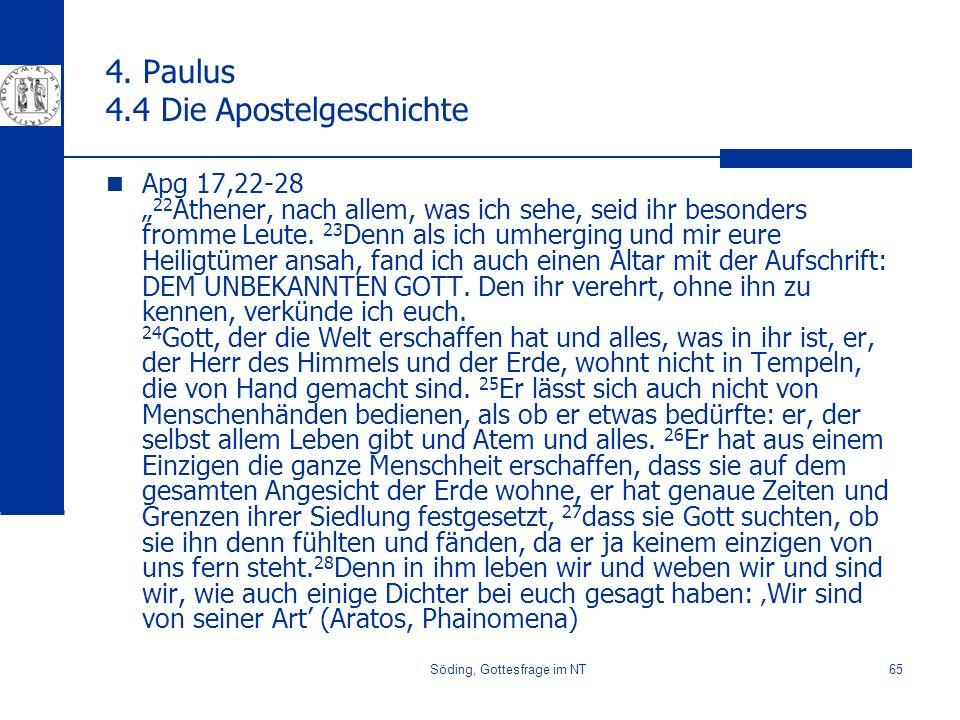 Söding, Gottesfrage im NT65 4. Paulus 4.4 Die Apostelgeschichte Apg 17,22-28 22 Athener, nach allem, was ich sehe, seid ihr besonders fromme Leute. 23