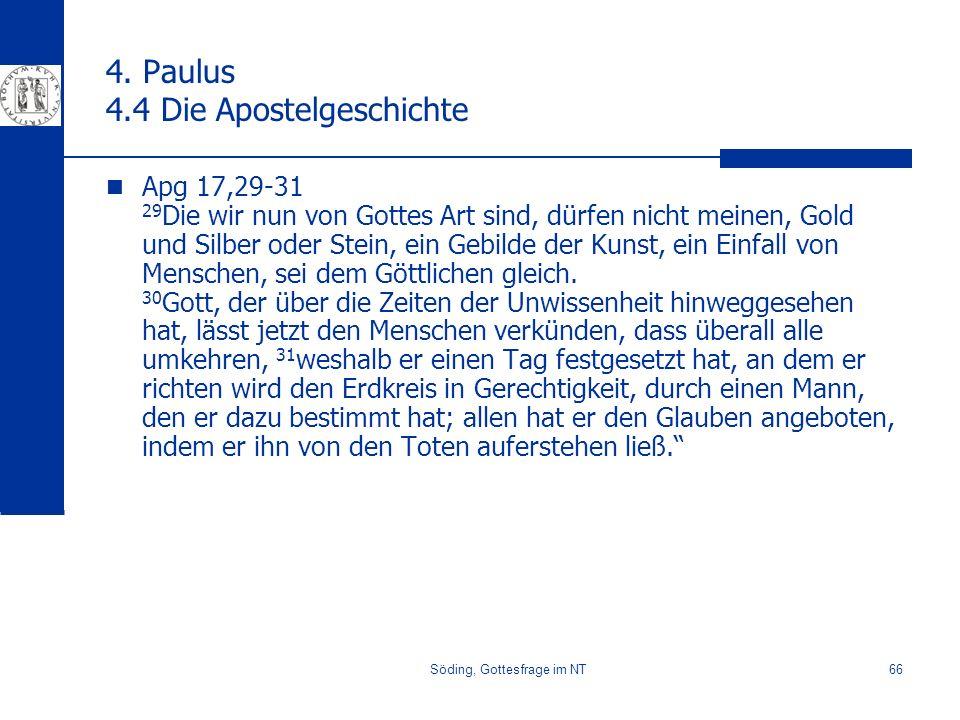 Söding, Gottesfrage im NT66 4. Paulus 4.4 Die Apostelgeschichte Apg 17,29-31 29 Die wir nun von Gottes Art sind, dürfen nicht meinen, Gold und Silber