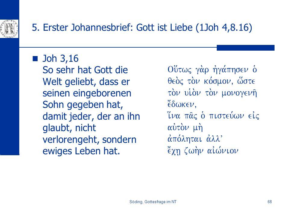 Söding, Gottesfrage im NT68 5. Erster Johannesbrief: Gott ist Liebe (1Joh 4,8.16) Joh 3,16 So sehr hat Gott die Welt geliebt, dass er seinen eingebore