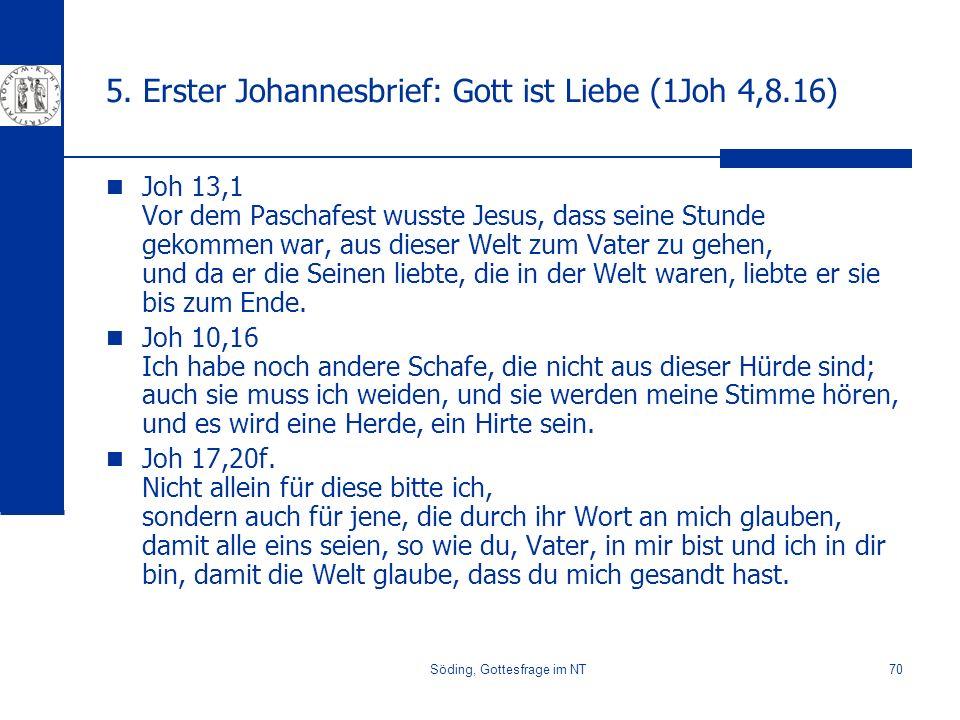 Söding, Gottesfrage im NT70 5. Erster Johannesbrief: Gott ist Liebe (1Joh 4,8.16) Joh 13,1 Vor dem Paschafest wusste Jesus, dass seine Stunde gekommen