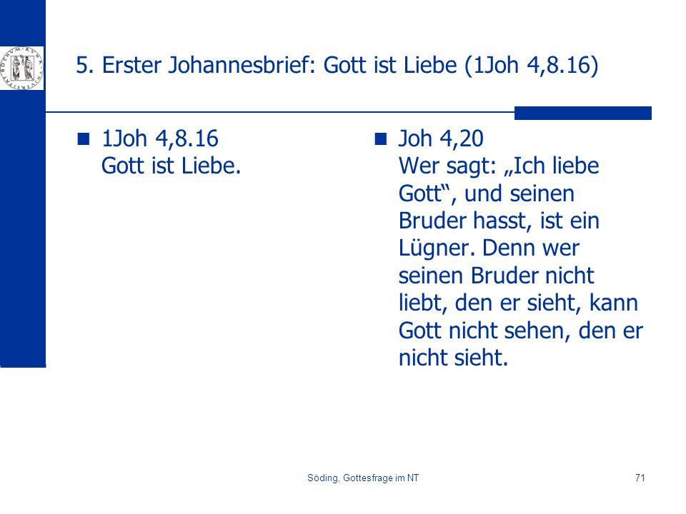Söding, Gottesfrage im NT71 5. Erster Johannesbrief: Gott ist Liebe (1Joh 4,8.16) 1Joh 4,8.16 Gott ist Liebe. Joh 4,20 Wer sagt: Ich liebe Gott, und s