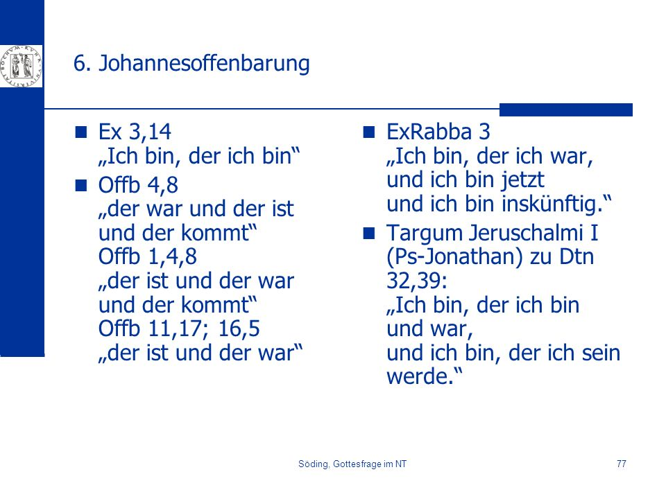 Söding, Gottesfrage im NT77 6. Johannesoffenbarung Ex 3,14 Ich bin, der ich bin Offb 4,8 der war und der ist und der kommt Offb 1,4,8 der ist und der