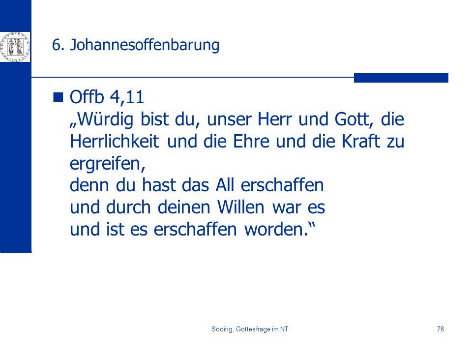 Söding, Gottesfrage im NT78 6. Johannesoffenbarung Offb 4,11 Würdig bist du, unser Herr und Gott, die Herrlichkeit und die Ehre und die Kraft zu ergre