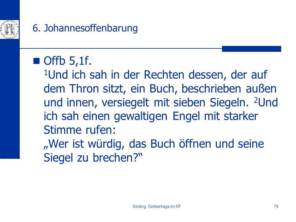 Söding, Gottesfrage im NT79 6. Johannesoffenbarung Offb 5,1f. 1 Und ich sah in der Rechten dessen, der auf dem Thron sitzt, ein Buch, beschrieben auße