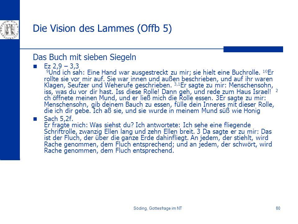 Söding, Gottesfrage im NT80 Die Vision des Lammes (Offb 5) Das Buch mit sieben Siegeln Ez 2,9 – 3,3 9 Und ich sah: Eine Hand war ausgestreckt zu mir;