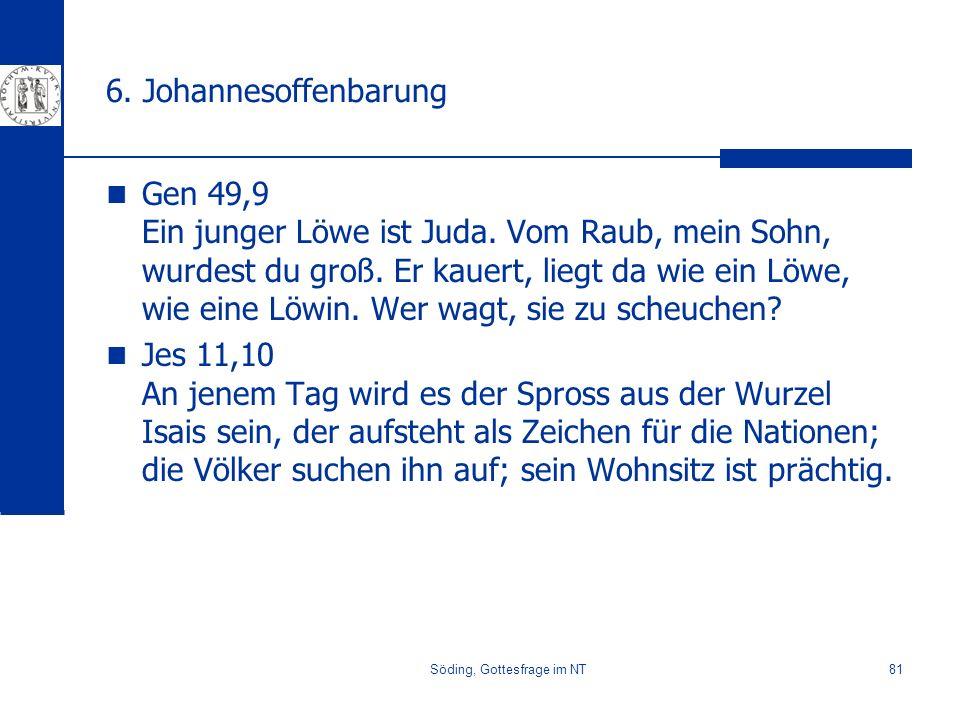 Söding, Gottesfrage im NT81 6. Johannesoffenbarung Gen 49,9 Ein junger Löwe ist Juda. Vom Raub, mein Sohn, wurdest du groß. Er kauert, liegt da wie ei