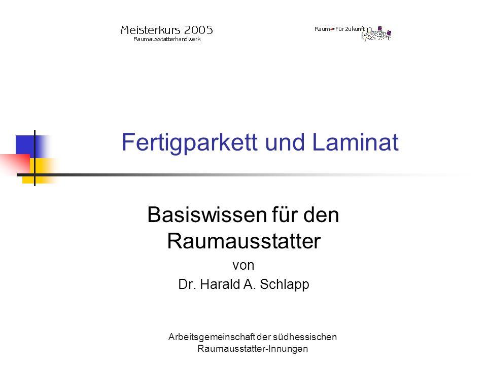 Arbeitsgemeinschaft der südhessischen Raumausstatter-Innungen Fertigparkett und Laminat Basiswissen für den Raumausstatter von Dr. Harald A. Schlapp