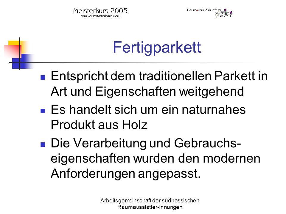 Arbeitsgemeinschaft der südhessischen Raumausstatter-Innungen Fertigparkett Entspricht dem traditionellen Parkett in Art und Eigenschaften weitgehend