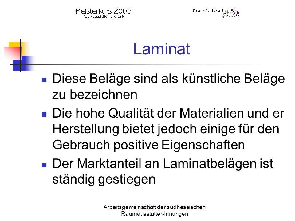 Arbeitsgemeinschaft der südhessischen Raumausstatter-Innungen Laminat Diese Beläge sind als künstliche Beläge zu bezeichnen Die hohe Qualität der Mate