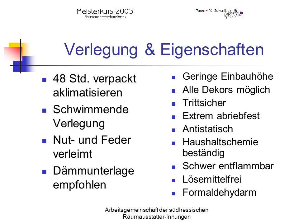 Arbeitsgemeinschaft der südhessischen Raumausstatter-Innungen Verlegung & Eigenschaften 48 Std. verpackt aklimatisieren Schwimmende Verlegung Nut- und