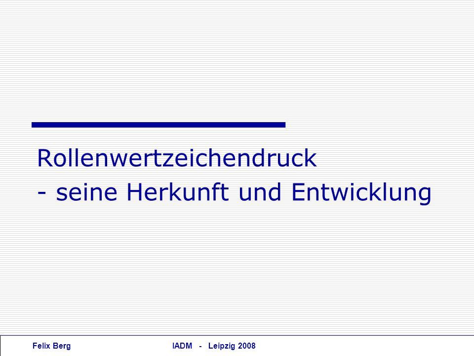 Felix BergIADM - Leipzig 2008 Rollenwertzeichendruck - seine Herkunft und Entwicklung