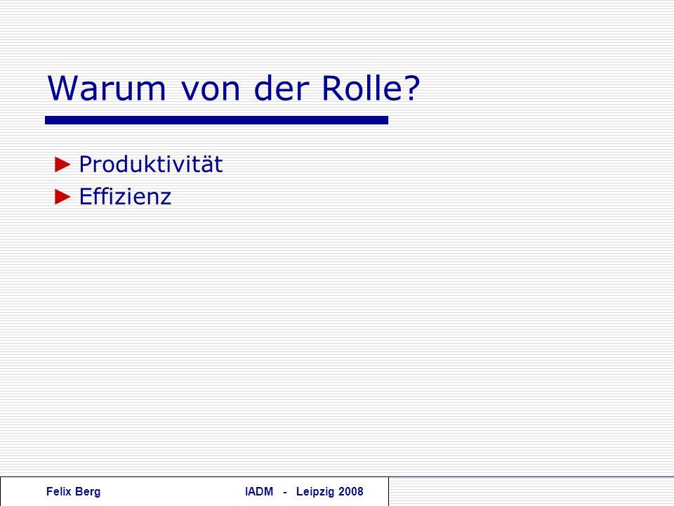 Felix BergIADM - Leipzig 2008 Warum von der Rolle? Produktivität Effizienz
