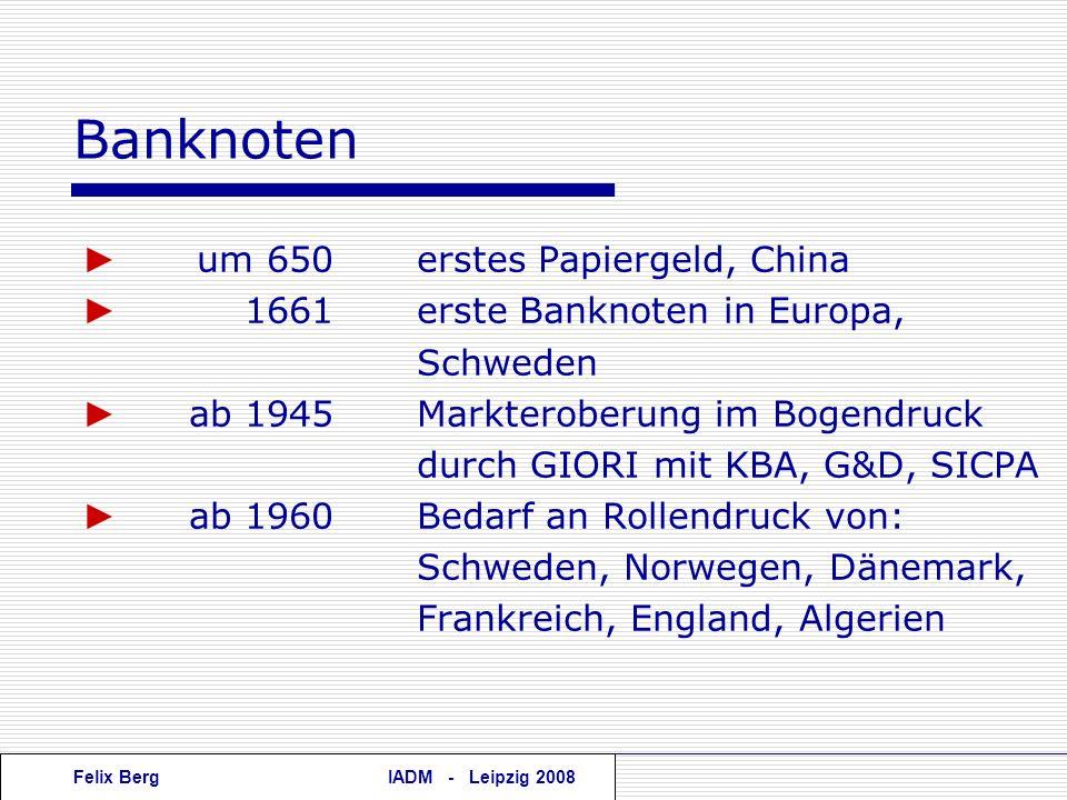 Felix BergIADM - Leipzig 2008 Banknoten um 650erstes Papiergeld, China 1661erste Banknoten in Europa, Schweden ab 1945Markteroberung im Bogendruck dur