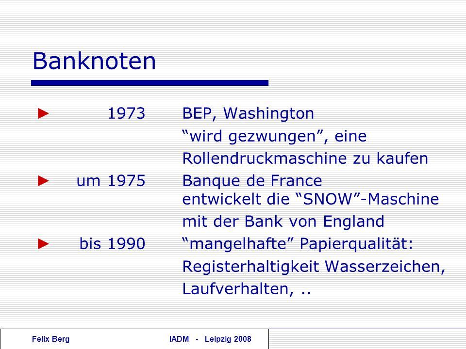 Felix BergIADM - Leipzig 2008 Banknoten 1973BEP, Washington wird gezwungen, eine Rollendruckmaschine zu kaufen um 1975Banque de France entwickelt die